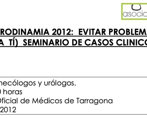 URODINAMIA 2012- EVITAR PROBLEMAS A TUS PACIENTES (Y A TÍ) SEMINARIO DE CASOS CLINICOS